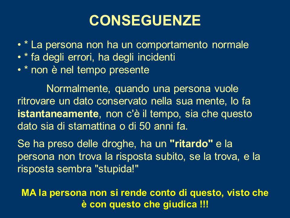 CONSEGUENZE • * La persona non ha un comportamento normale