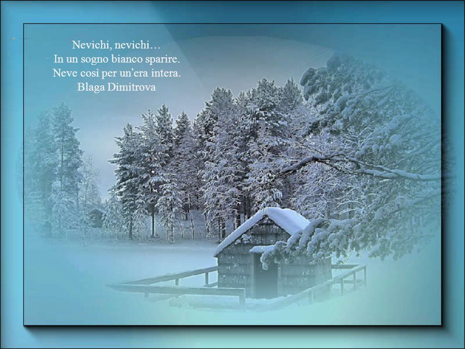 In un sogno bianco sparire. Neve così per un'era intera.