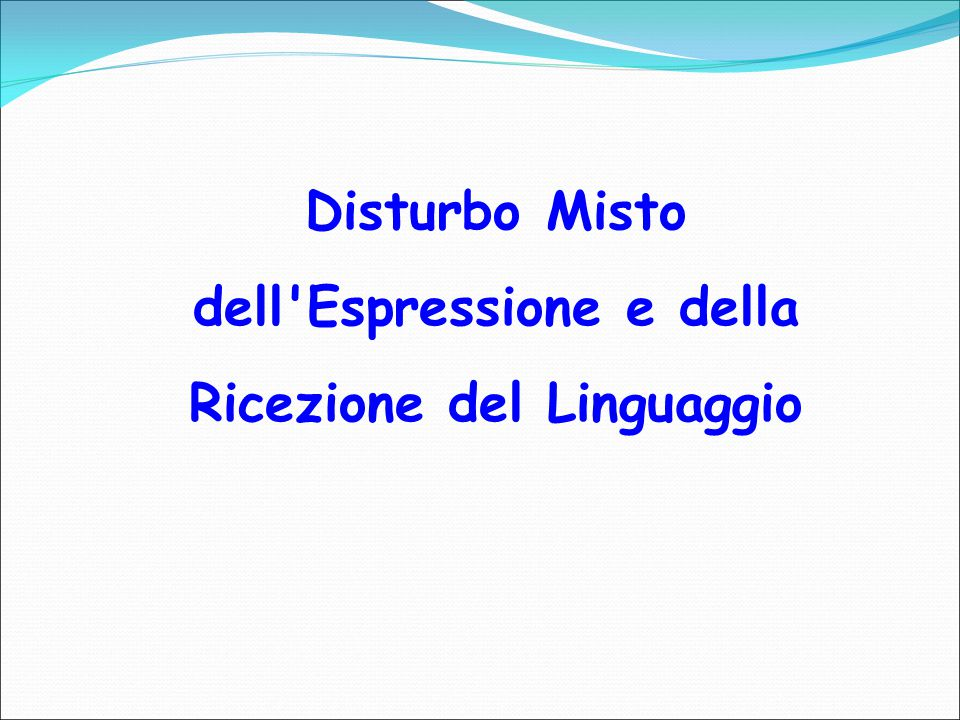 Disturbo Misto dell Espressione e della Ricezione del Linguaggio