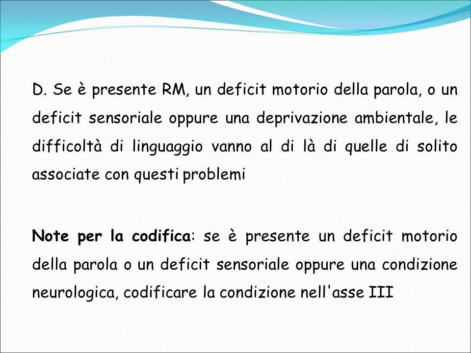 D. Se è presente RM, un deficit motorio della parola, o un deficit sensoriale oppure una deprivazione ambientale, le difficoltà di linguaggio vanno al di là di quelle di solito associate con questi problemi