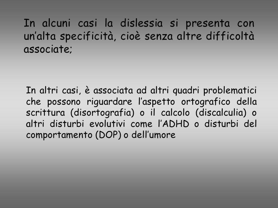 In alcuni casi la dislessia si presenta con un'alta specificità, cioè senza altre difficoltà associate;