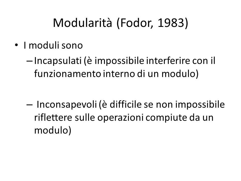 Modularità (Fodor, 1983) I moduli sono