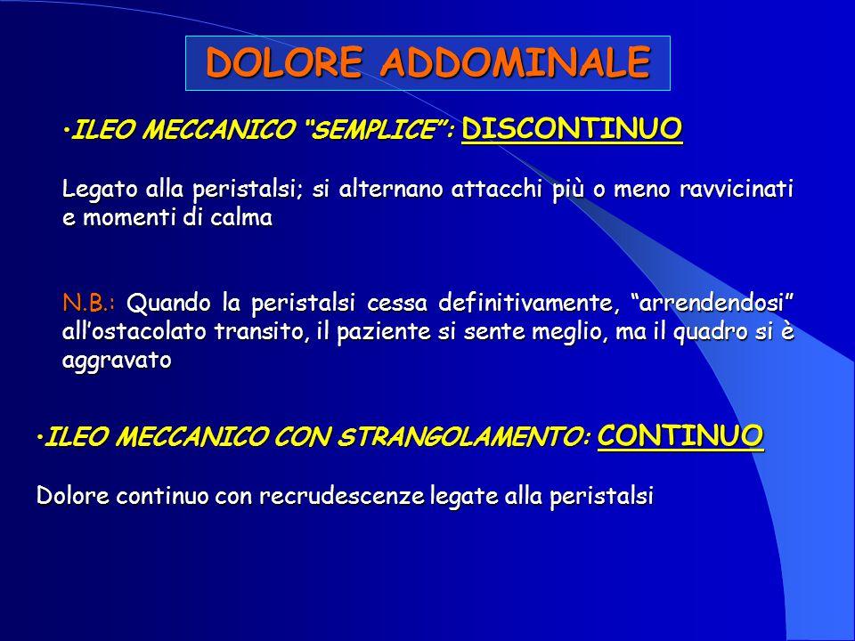 DOLORE ADDOMINALE ILEO MECCANICO SEMPLICE : DISCONTINUO