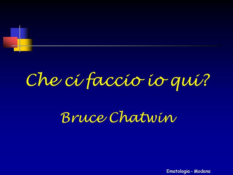Che ci faccio io qui Bruce Chatwin Ematologia - Modena 32 32