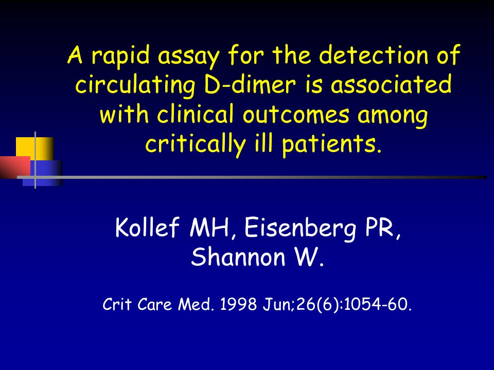 A rapid assay for the detection of circulating D-dimer is associated with clinical outcomes among critically ill patients.