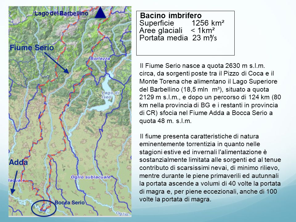 Lago del Barbellino Bacino imbrifero Superficie 1256 km² Aree glaciali < 1km² Portata media 23 m³/s.