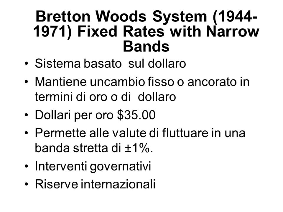 Bretton Woods System (1944-1971) Fixed Rates with Narrow Bands