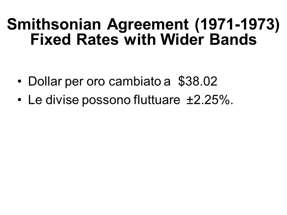 Smithsonian Agreement (1971-1973) Fixed Rates with Wider Bands