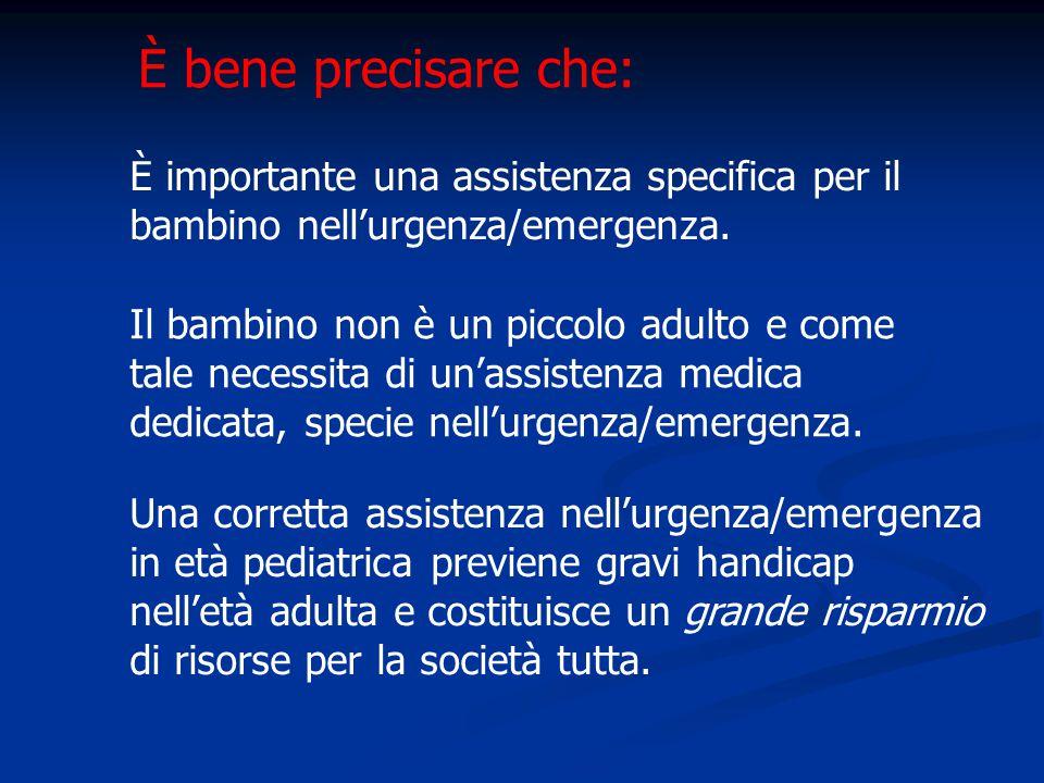 È bene precisare che: È importante una assistenza specifica per il bambino nell'urgenza/emergenza.