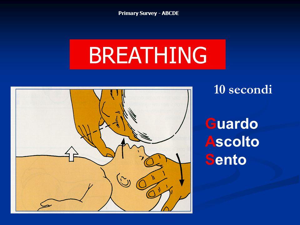 Primary Survey - ABCDE BREATHING 10 secondi Guardo Ascolto Sento