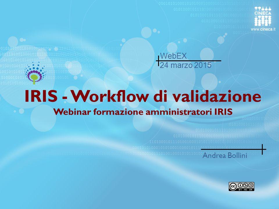 IRIS - Workflow di validazione Webinar formazione amministratori IRIS
