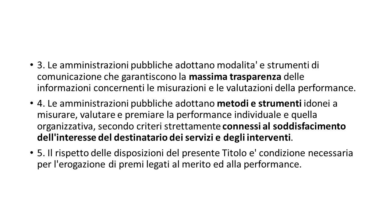 3. Le amministrazioni pubbliche adottano modalita e strumenti di comunicazione che garantiscono la massima trasparenza delle informazioni concernenti le misurazioni e le valutazioni della performance.