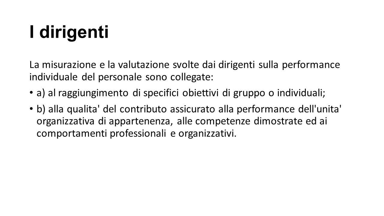 I dirigenti La misurazione e la valutazione svolte dai dirigenti sulla performance individuale del personale sono collegate: