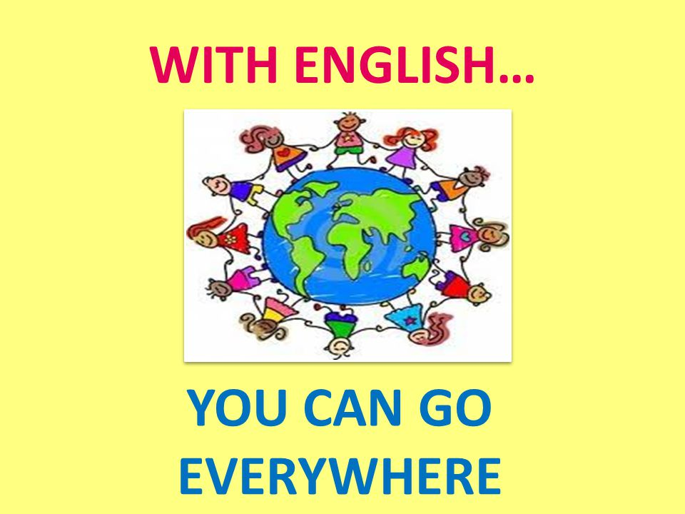 WITH ENGLISH… YOU CAN GO EVERYWHERE