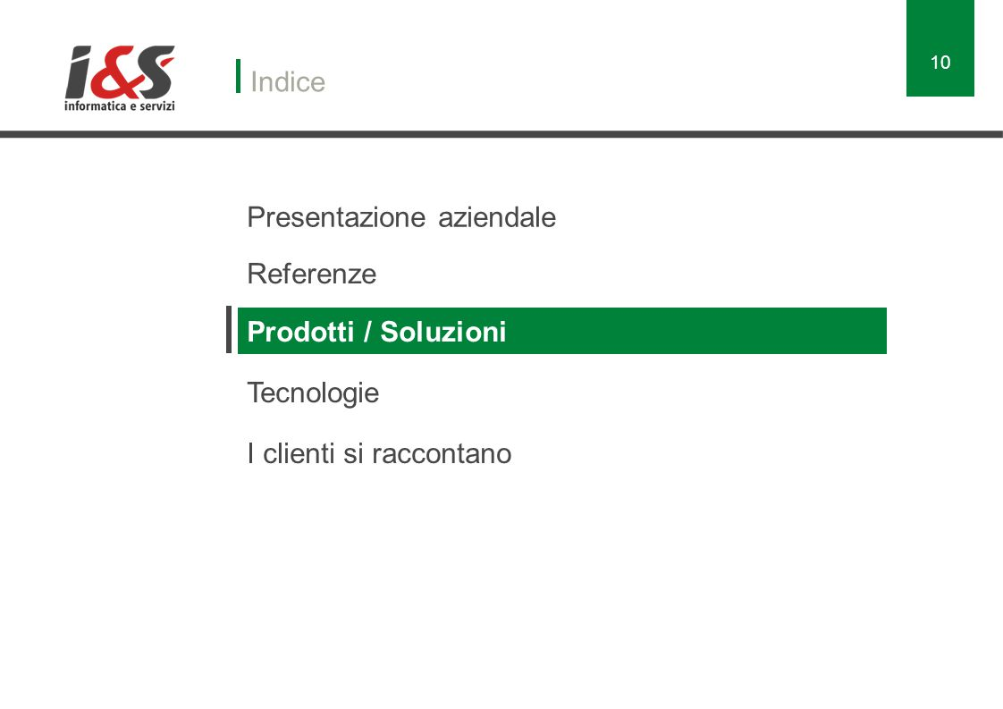 Indice Presentazione aziendale Referenze Prodotti / Soluzioni Tecnologie I clienti si raccontano