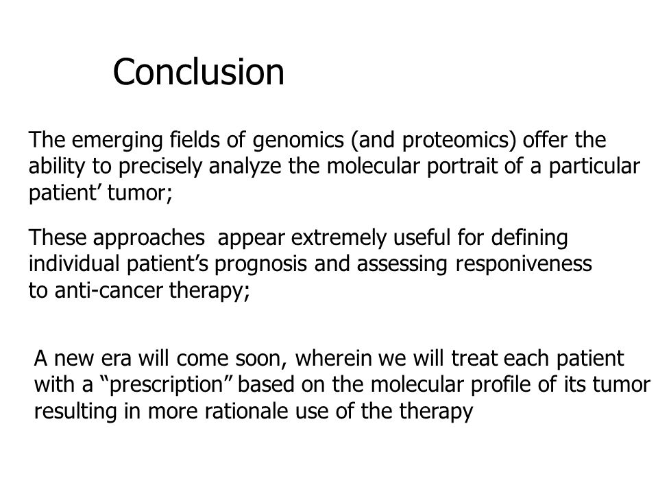 Conclusion The emerging fields of genomics (and proteomics) offer the