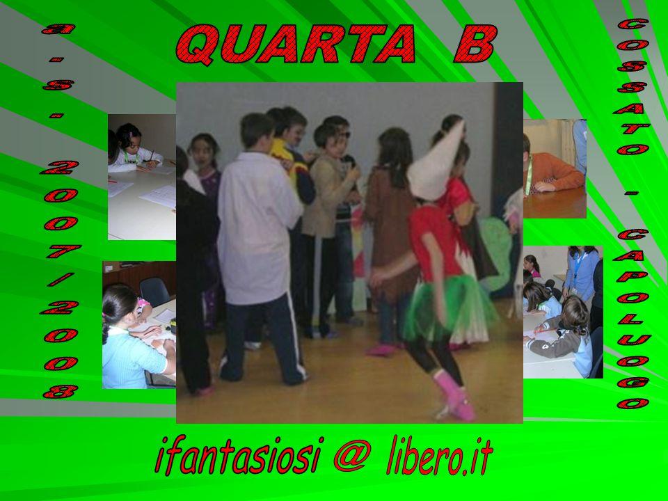 QUARTA B a.s. 2007/2008 COSSATO - CAPOLUOGO ifantasiosi libero.it @
