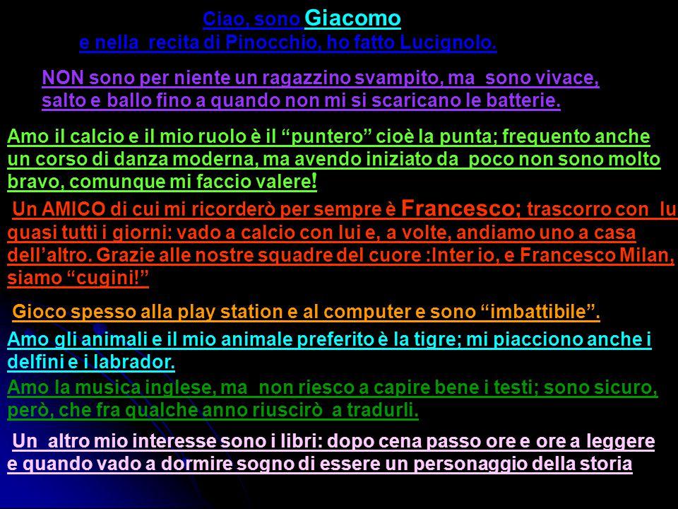 Ciao, sono Giacomo e nella recita di Pinocchio, ho fatto Lucignolo.