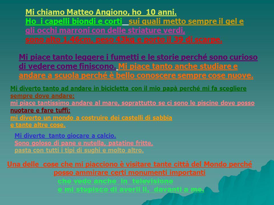 Mi chiamo Matteo Angiono, ho 10 anni.