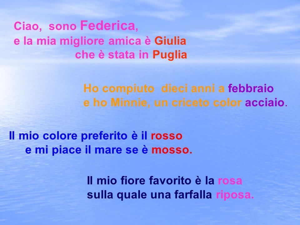 Ciao, sono Federica, e la mia migliore amica è Giulia. che è stata in Puglia. Ho compiuto dieci anni a febbraio.