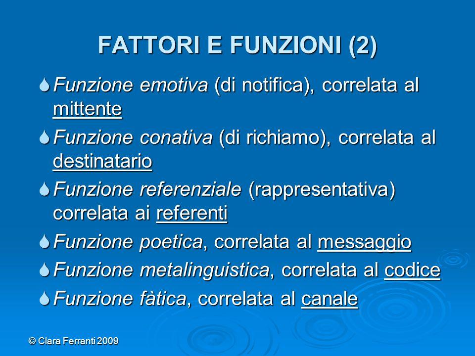 FATTORI E FUNZIONI (2) Funzione emotiva (di notifica), correlata al mittente. Funzione conativa (di richiamo), correlata al destinatario.