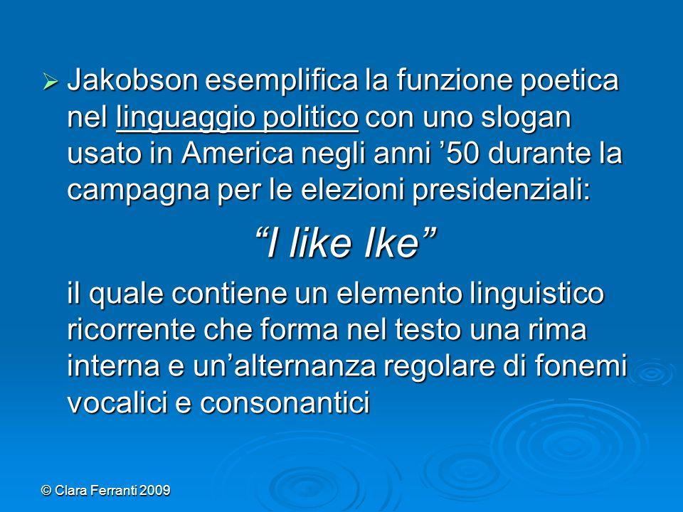 Jakobson esemplifica la funzione poetica nel linguaggio politico con uno slogan usato in America negli anni '50 durante la campagna per le elezioni presidenziali:
