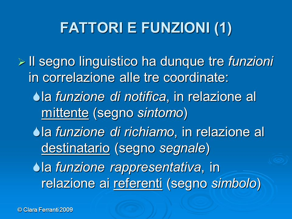 FATTORI E FUNZIONI (1) Il segno linguistico ha dunque tre funzioni in correlazione alle tre coordinate: