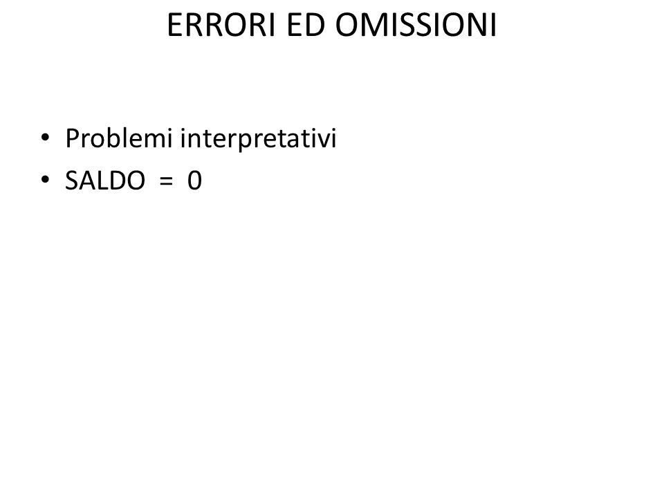 ERRORI ED OMISSIONI Problemi interpretativi SALDO = 0