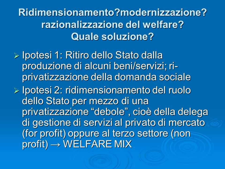 Ridimensionamento. modernizzazione. razionalizzazione del welfare