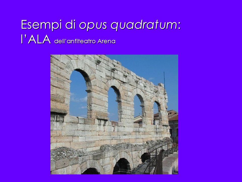 Esempi di opus quadratum: l'ALA dell'anfiteatro Arena