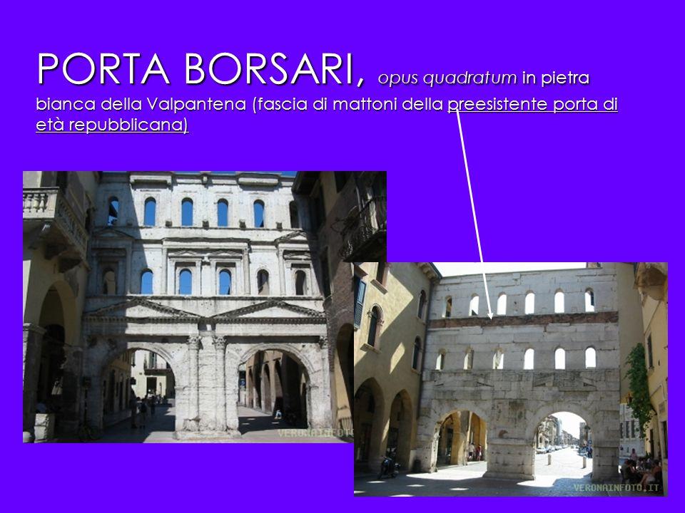 PORTA BORSARI, opus quadratum in pietra bianca della Valpantena (fascia di mattoni della preesistente porta di età repubblicana)