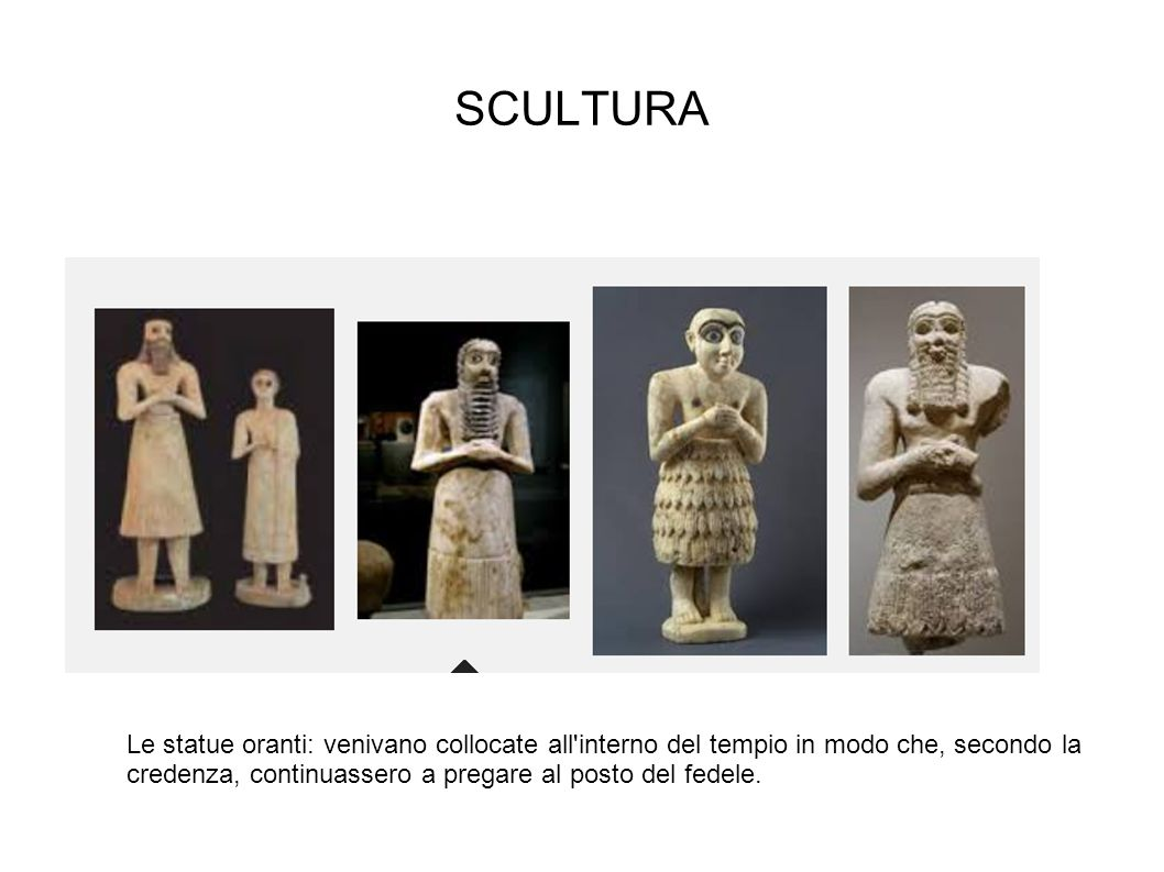 SCULTURA Le statue oranti: venivano collocate all interno del tempio in modo che, secondo la credenza, continuassero a pregare al posto del fedele.