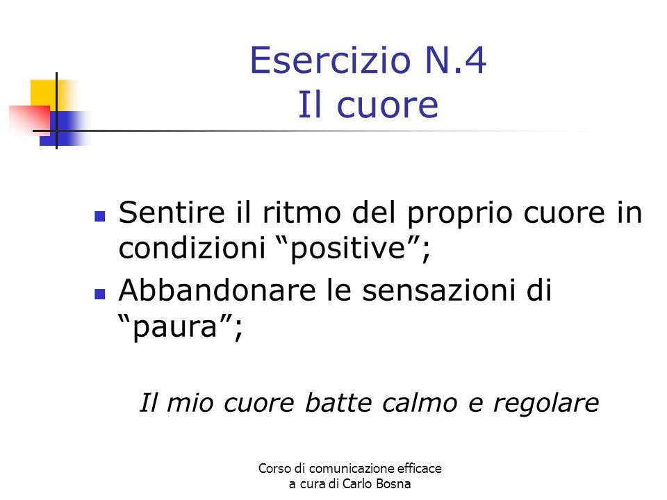 Esercizio N.4 Il cuore Sentire il ritmo del proprio cuore in condizioni positive ; Abbandonare le sensazioni di paura ;