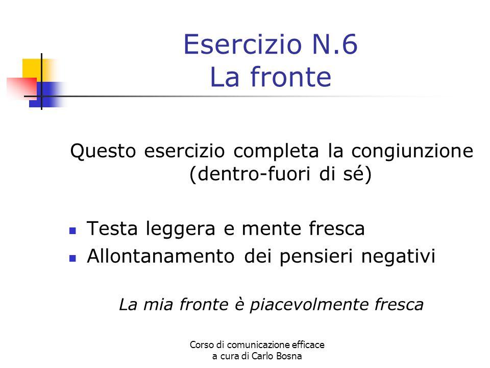 Esercizio N.6 La fronte Questo esercizio completa la congiunzione (dentro-fuori di sé) Testa leggera e mente fresca.