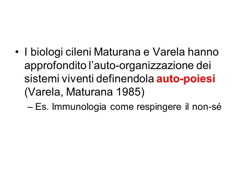 I biologi cileni Maturana e Varela hanno approfondito l'auto-organizzazione dei sistemi viventi definendola auto-poiesi (Varela, Maturana 1985)