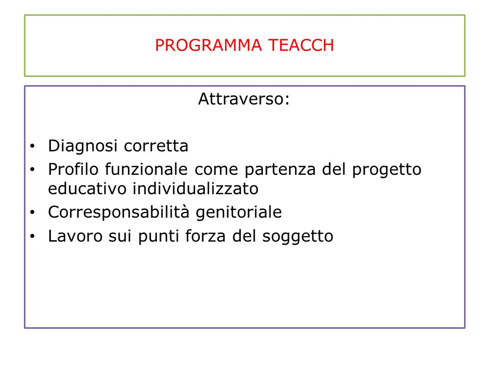 PROGRAMMA TEACCH Attraverso: Diagnosi corretta. Profilo funzionale come partenza del progetto educativo individualizzato.