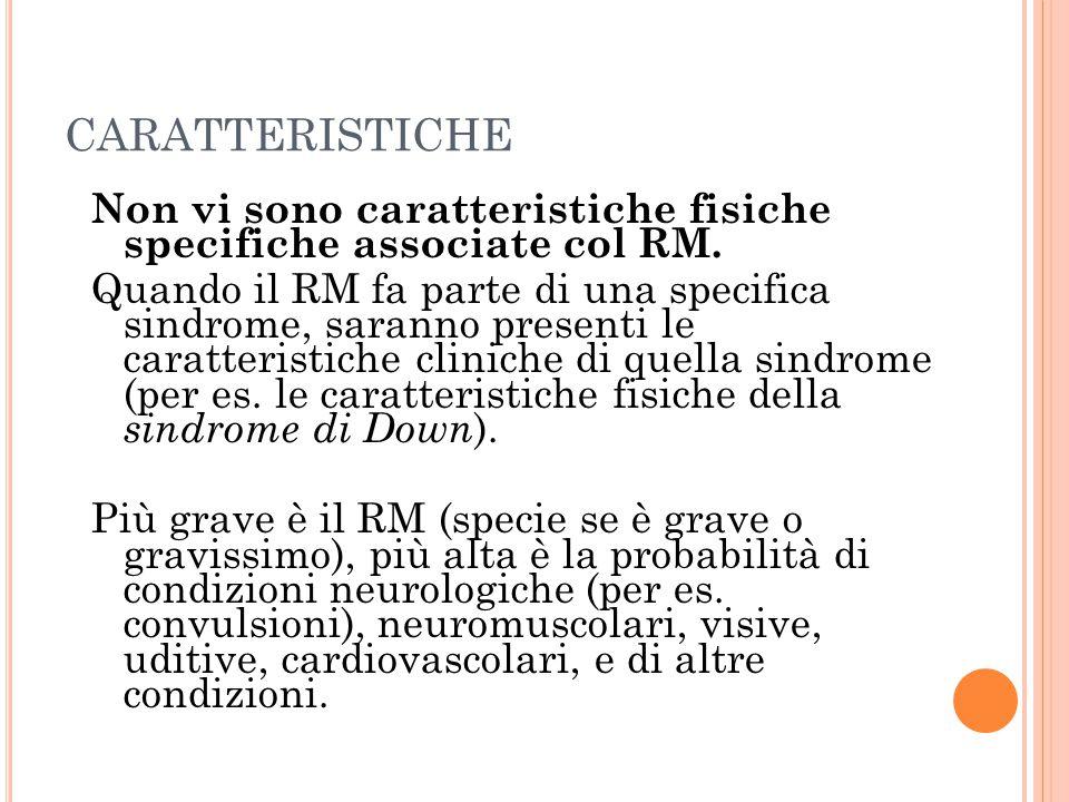 CARATTERISTICHE Non vi sono caratteristiche fisiche specifiche associate col RM.