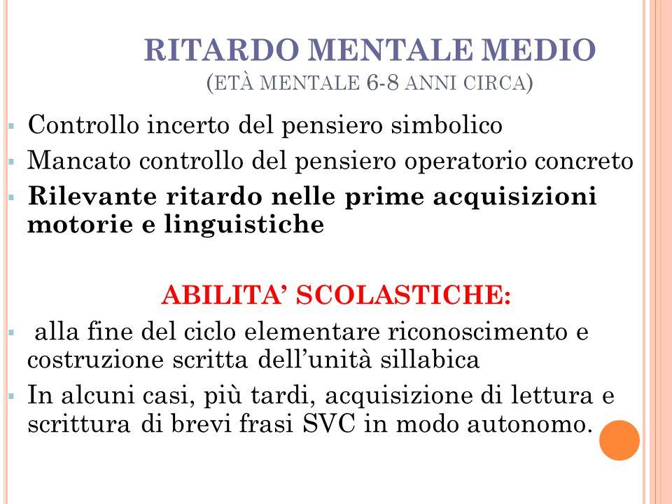 RITARDO MENTALE MEDIO (età mentale 6-8 anni circa)