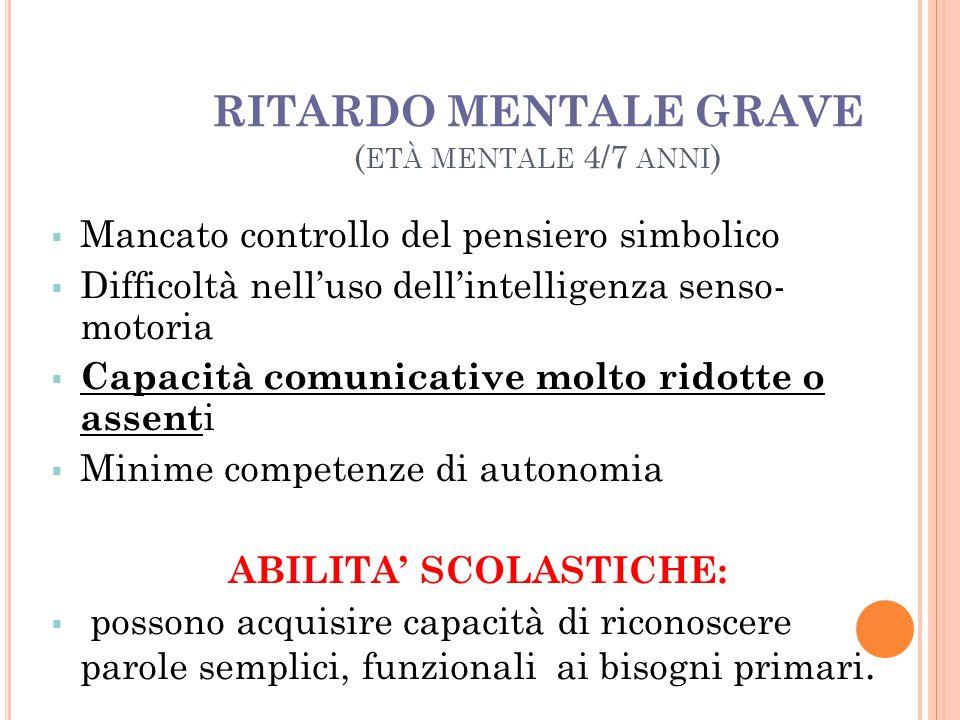 RITARDO MENTALE GRAVE (età mentale 4/7 anni)