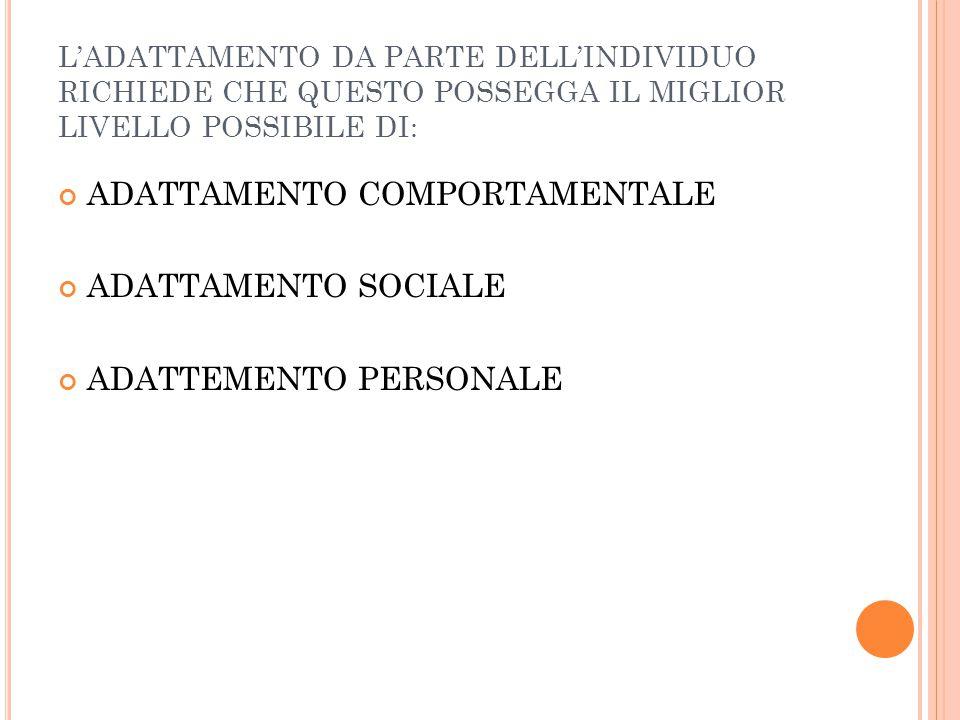 ADATTAMENTO COMPORTAMENTALE ADATTAMENTO SOCIALE ADATTEMENTO PERSONALE