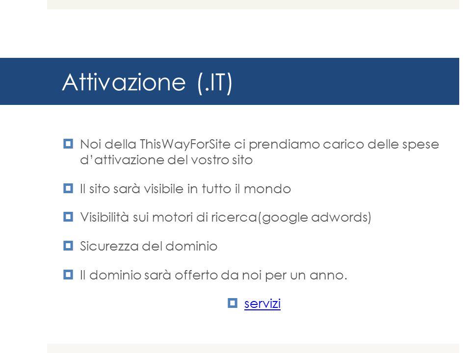 Attivazione (.IT) Noi della ThisWayForSite ci prendiamo carico delle spese d'attivazione del vostro sito.