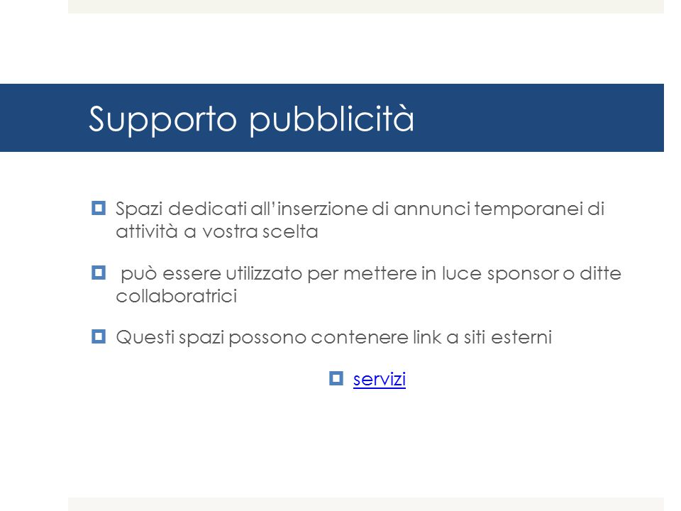 Supporto pubblicità Spazi dedicati all'inserzione di annunci temporanei di attività a vostra scelta.