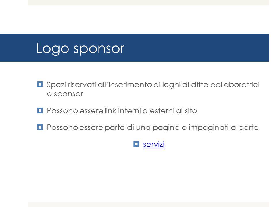 Logo sponsor Spazi riservati all'inserimento di loghi di ditte collaboratrici o sponsor. Possono essere link interni o esterni al sito.