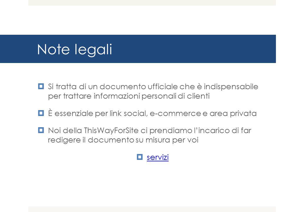 Note legali Si tratta di un documento ufficiale che è indispensabile per trattare informazioni personali di clienti.