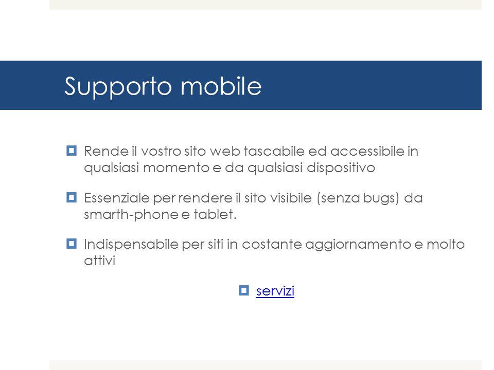 Supporto mobile Rende il vostro sito web tascabile ed accessibile in qualsiasi momento e da qualsiasi dispositivo.