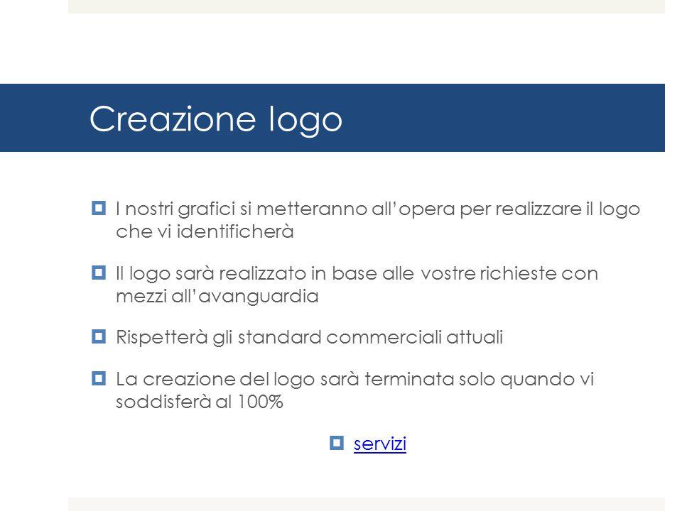 Creazione logo I nostri grafici si metteranno all'opera per realizzare il logo che vi identificherà.