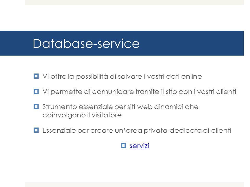Database-service Vi offre la possibilità di salvare i vostri dati online. Vi permette di comunicare tramite il sito con i vostri clienti.