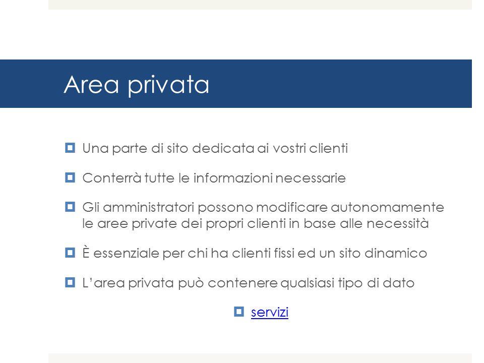 Area privata Una parte di sito dedicata ai vostri clienti