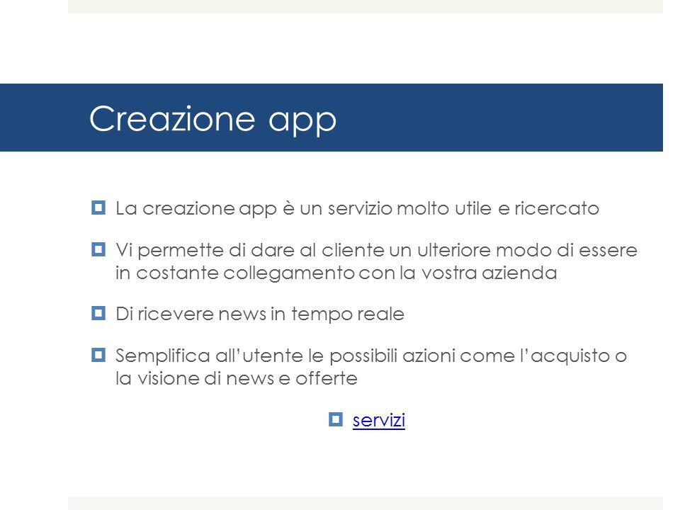 Creazione app La creazione app è un servizio molto utile e ricercato