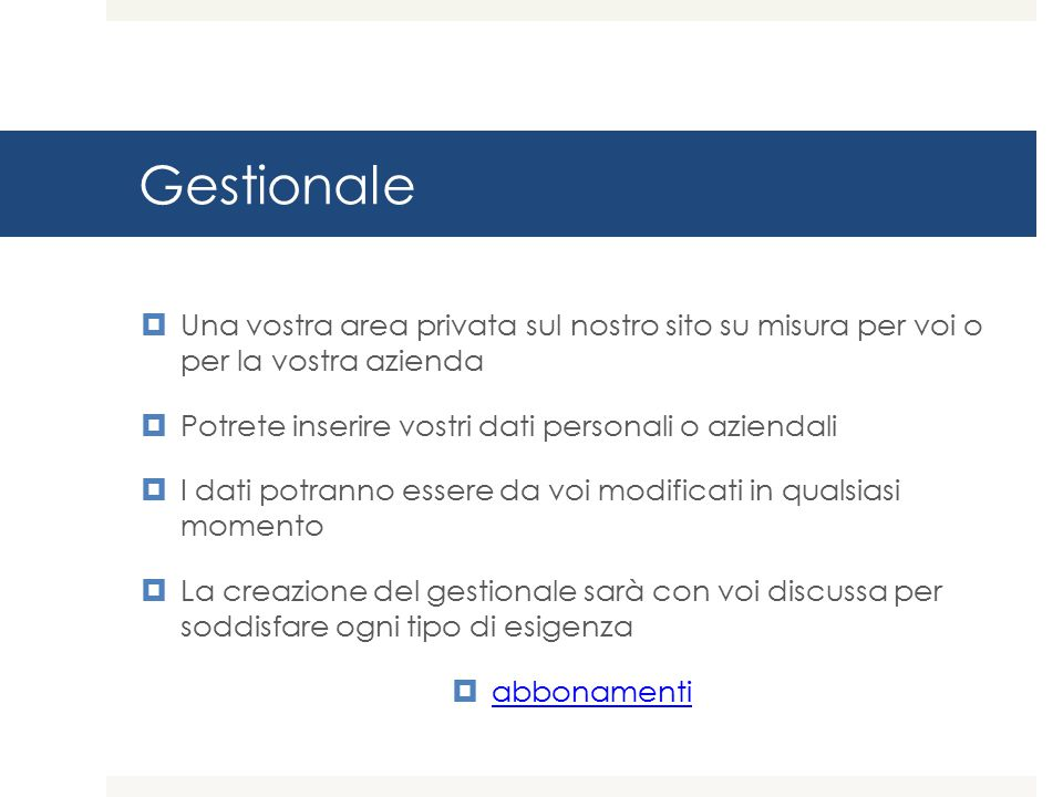 Gestionale Una vostra area privata sul nostro sito su misura per voi o per la vostra azienda. Potrete inserire vostri dati personali o aziendali.
